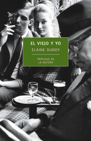 """""""El viejo y Yo"""", de Elaine Dundy"""