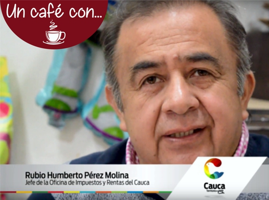 Un Café Con... Rubio Humberto Pérez Molina, Jefe de Oficina de Rentas del Cauca