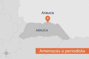 Periodista de Arauca tuvo que abandonar el departamento por amenazas