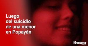 Luego del suicidio de una menor en Popayán